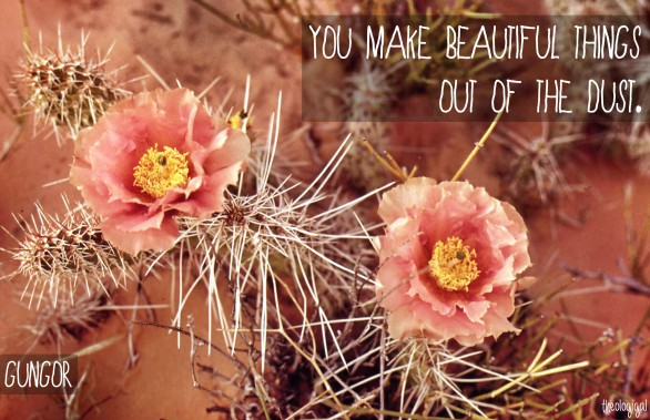 You make beautiful things out of the dust - Gungor lyrics - Theologigal 2014